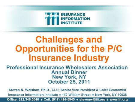 Challenges and Opportunities for the P/C Insurance Industry Professional Insurance Wholesalers Association Annual Dinner New York, NY October 25, 2011.