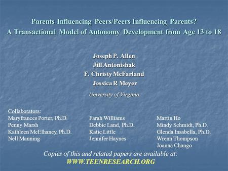 Parents Influencing Peers/Peers Influencing Parents? A Transactional Model of Autonomy Development from Age 13 to 18 Joseph P. Allen Jill Antonishak F.