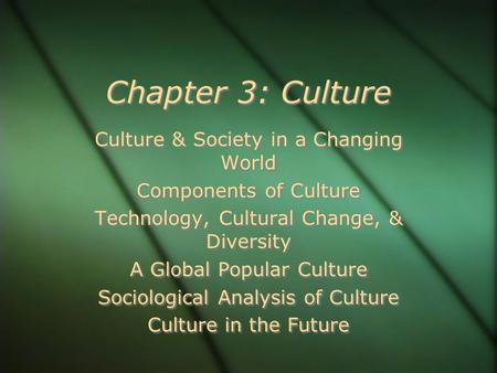 Chapter 3: Culture Culture & <strong>Society</strong> <strong>in</strong> a Changing World Components of Culture Technology, Cultural Change, & <strong>Diversity</strong> A Global Popular Culture Sociological.