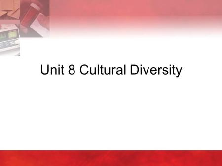 Unit 8 Cultural Diversity. 2 8:1 Culture, Ethnicity and Race  Health care workers work with and provide care to many different people  Respect the individuality.