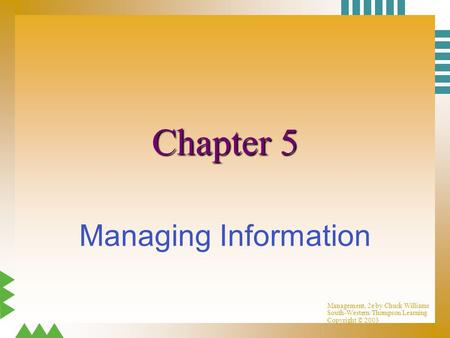 Management, 2e by Chuck Williams South-Western/Thompson Learning Copyright © 2003 Chapter 5 Managing Information.