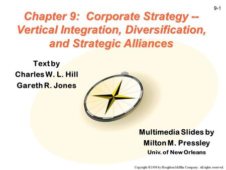 Copyright  1998 by Houghton Mifflin Company. All rights reserved. 9-1 Chapter 9: Corporate Strategy -- Vertical Integration, Diversification, and Strategic.