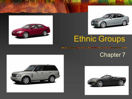 "Ethnic Groups Chapter 7. People Group Themselves Like cars, trucks, suvs, or mini vans— Nationalities=being a citizen of a country— ""Americans"", ""Canadians"","