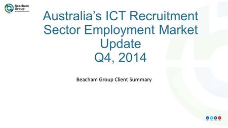 Australia's ICT Recruitment Sector Employment Market Update Q4, 2014 Beacham Group Client Summary.