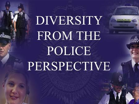 DIVERSITY FROM THE POLICE PERSPECTIVE. Diversity Human qualities that are different from our own and those of groups to which we belong but are manifested.