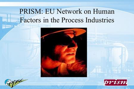 PRISM: EU Network on Human Factors in the Process Industries.