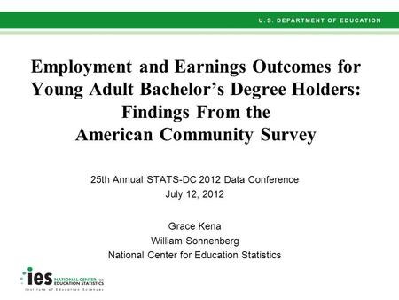 Employment and Earnings Outcomes for Young Adult Bachelor's Degree Holders: Findings From the American Community Survey 25th Annual STATS-DC 2012 Data.