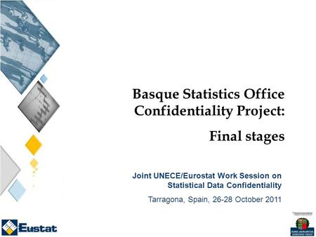Basque Statistics Office Confidentiality Project: Final stages Joint UNECE/Eurostat Work Session on Statistical Data Confidentiality Tarragona, Spain,