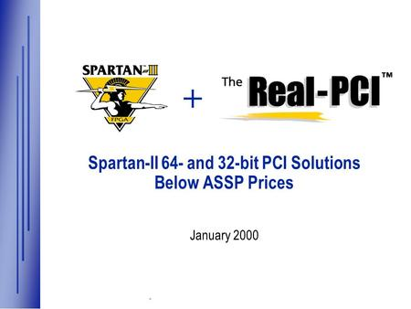Xilinx at Work in Hot New Technologies ® Spartan-II 64- and 32-bit PCI Solutions Below ASSP Prices January 2000 +