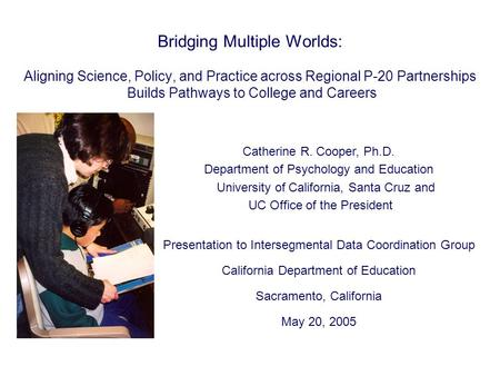 Bridging Multiple Worlds: Aligning Science, Policy, and Practice across Regional P-20 Partnerships Builds Pathways to College and Careers Catherine R.