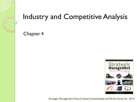 Strategic Management: Value Creation, Sustainability, and Performance, 3e, 2014 Industry and Competitive Analysis Chapter 4.
