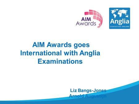 AIM Awards goes International with Anglia Examinations Liz Bangs-Jones Arnold Augustijn.
