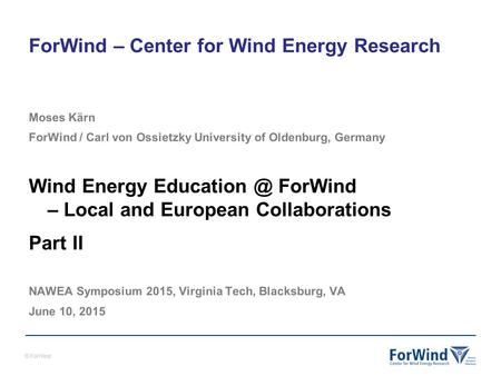 © ForWind ForWind – Center for Wind Energy Research Moses Kärn ForWind / Carl von Ossietzky University of Oldenburg, Germany Wind Energy ForWind.