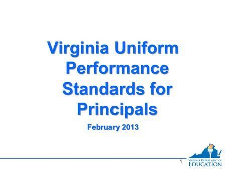 Virginia Uniform Performance Standards for Principals February 2013 Virginia Uniform Performance Standards for Principals February 2013 1.