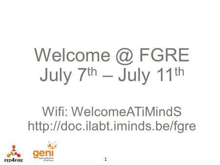 1 FGRE July 7 th – July 11 th Wifi: WelcomeATiMindS