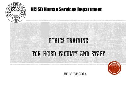 AUGUST 2014 HCISD Human Services Department. AUGUST 2014 HCISD Human Services Department.