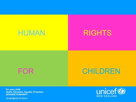 HUMAN RIGHTS FOR CHILDREN jacqui@unicef.org.nz.