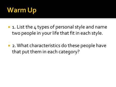  1. List the 4 types of personal style and name two people in your life that fit in each style.  2. What characteristics do these people have that put.