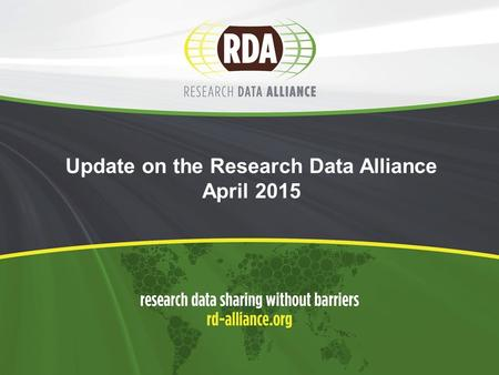 Update on the Research Data Alliance April 2015. 2  RDA community focuses on building social, organizational and technical infrastructure to  reduce.