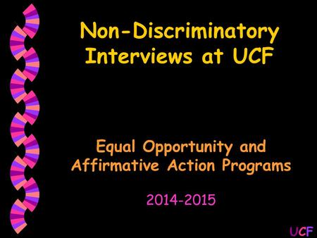 UCFUCF Non-Discriminatory Interviews at UCF Equal Opportunity and Affirmative Action Programs 2014-2015.