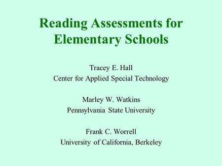 Reading Assessments for Elementary Schools Tracey E. Hall Center for Applied Special Technology Marley W. Watkins Pennsylvania State University Frank.