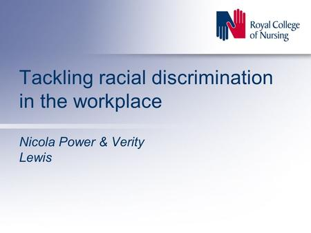Tackling racial discrimination in the workplace Nicola Power & Verity Lewis.