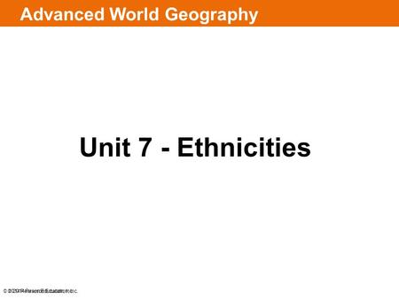 © 2014 Pearson Education, Inc. Advanced World Geography Unit 7 - Ethnicities © 2014 Pearson Education, Inc.