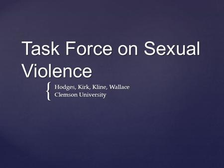 { Task Force on Sexual Violence Hodges, Kirk, Kline, Wallace Clemson University.