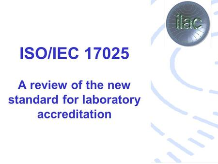 ISO/IEC 17025 A review of the new standard for laboratory accreditation.