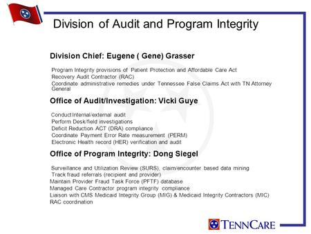 Division of Audit and Program Integrity Division Chief: Eugene ( Gene) Grasser Program Integrity provisions of Patient Protection and Affordable Care Act.