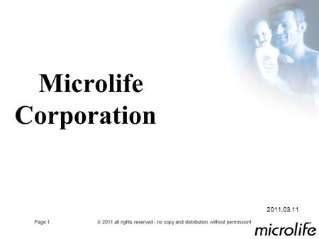 Page 1  2011 all rights reserved - no copy and distribution without permission! Microlife Corporation 2011.03.11.