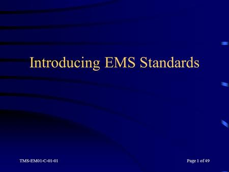 TMS-EM01-C-01-01Page 1 of 49 Introducing EMS Standards.