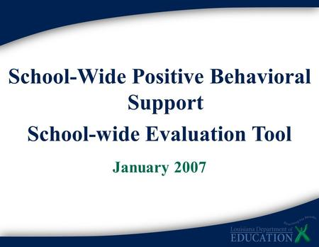 School-Wide Positive Behavioral Support School-wide Evaluation Tool January 2007.