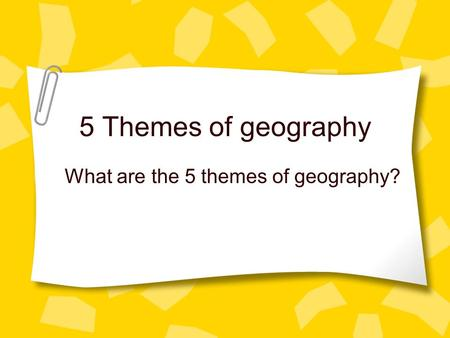 5 Themes of geography What are the 5 themes of geography?