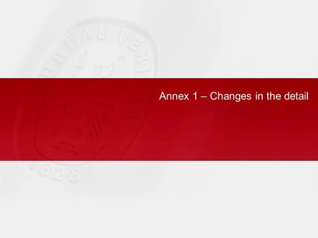 Annex 1 – Changes in the detail. 2 ISO 9001 2008 - NOV 2008 - CER BL- internal presentation ► 2000: International Standards are drafted in accordance.