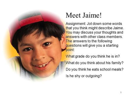 Meet Jaime! Assignment: Jot down some words that you think might describe Jaime. You may discuss your thoughts and answers with other class members. The.