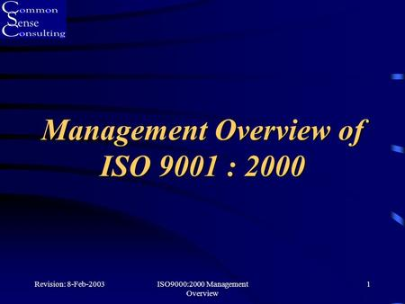 Revision: 8-Feb-2003ISO9000:2000 Management Overview 1 Management Overview of ISO 9001 : 2000.