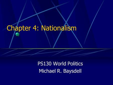 PS130 World Politics Michael R. Baysdell Chapter 4: Nationalism.
