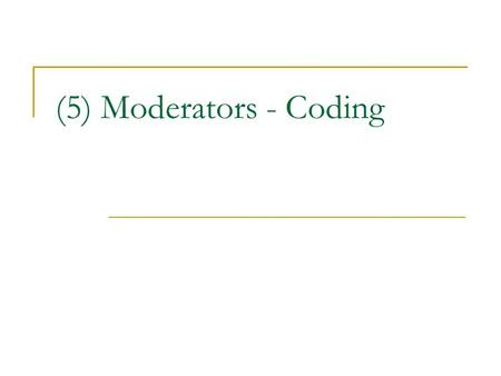 (5) Moderators - Coding. Overview General Information to keep in mind:  Coded variables - Objective – which are usually study characteristics that can.