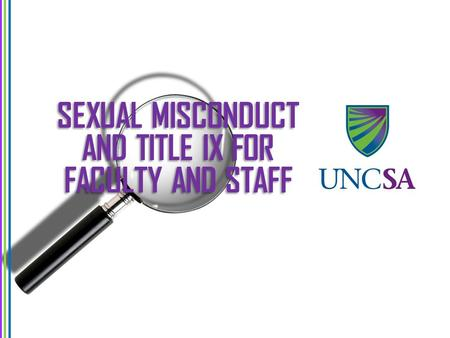 SEXUAL MISCONDUCT AND TITLE IX FOR FACULTY AND STAFF.