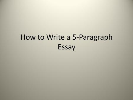 How to Write a 5-Paragraph Essay. 3 sections 1.Introduction (first paragraph) 2.Body (3 middle paragraphs) 3.Conclusion (final paragraph)