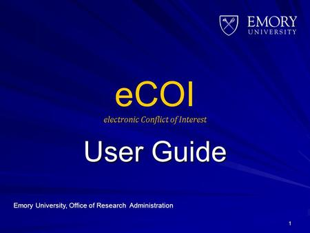 ECOI electronic Conflict of Interest User Guide 1 Emory University, Office of Research Administration.