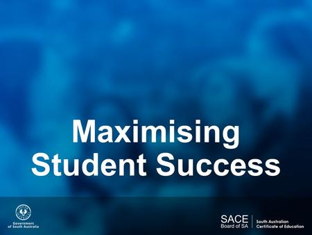 Maximising Student Success. Our focus… The State's Vision For Young People  The state's vision for young people graduating from school with the SACE.