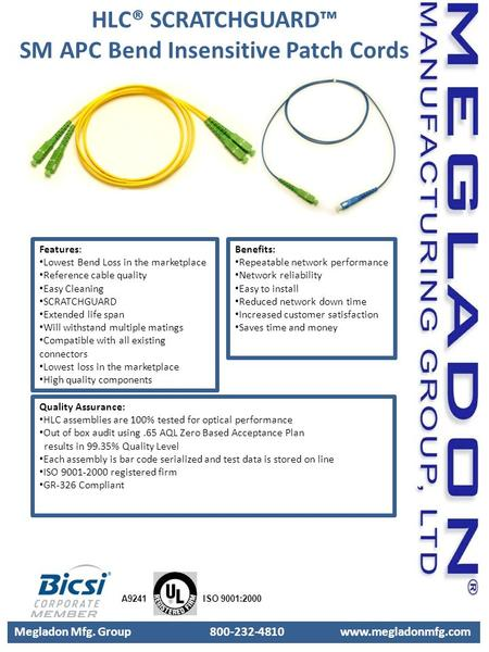 Megladon Mfg. Group 800-232-4810 www.megladonmfg.com A9241 ISO 9001:2000 Features: Lowest Bend Loss in the marketplace Reference cable quality Easy Cleaning.
