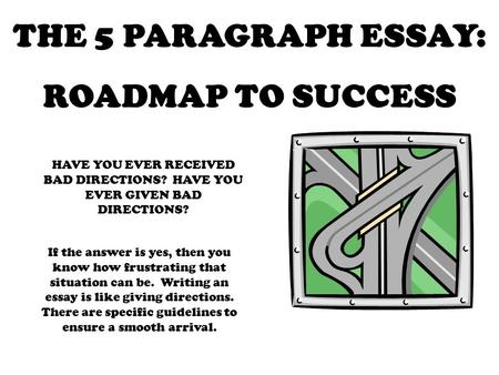 the paragraph essay roadmap to success have you ever received  the 5 paragraph essay roadmap to success