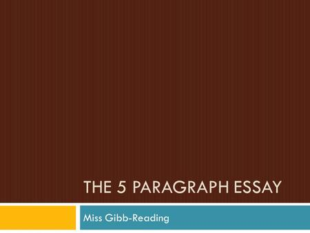 THE 5 PARAGRAPH ESSAY Miss Gibb-Reading. Research  Before you start your research…  Brainstorm phrases related to your main topic  Use those phrases.