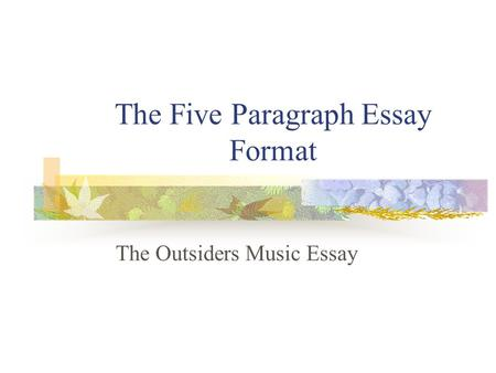 The Five Paragraph Essay Format The Outsiders Music Essay.