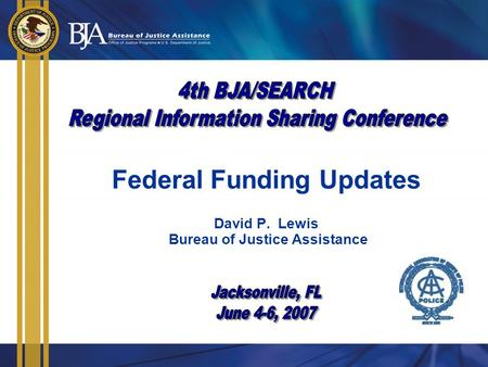 Federal Funding Updates David P. Lewis Bureau of Justice Assistance.