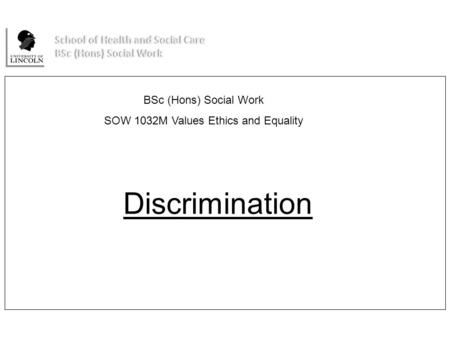 Cathryn Jani – Senior Lecturer in Social Work Discrimination BSc (Hons) Social Work SOW 1032M Values Ethics and Equality.