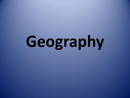 Geography. What is geography? Geography is the study of the world, its people, and the landscapes they create. – Geographers use geographic tools to look.